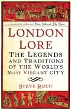 London Lore - The legends and traditions of the world's most vibrant city ebook by Steve Roud