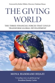 The giving world - The three financial forces that could transform global development ebook by Mona Hammami Hijazi,Robin Niblett