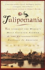 Tulipomania, The Story of the World's Most Coveted Flower & the Extraordinary Passions It Aroused
