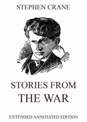 Stories from the War - Extended Annotated Edition ebook by Stephen Crane