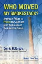 Who Moved My Smokestack? ebook by Don A. Holbrook