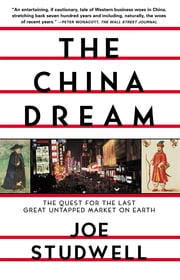 The China Dream - The Quest for the Last Great Untapped Market on Earth ebook by Joe Studwell