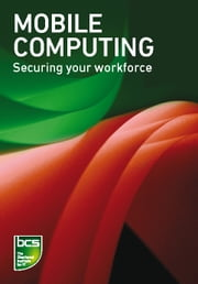 Mobile Computing - Securing your workforce ebook by BCS The Chartered Institute for IT