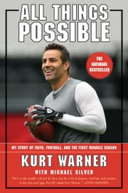 All Things Possible - My Story of Faith, Football, and the First Miracle Season ebook by Kurt Warner