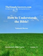 How To Understand The Bible! ebook by Nathaniel Burson