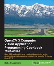 OpenCV 3 Computer Vision Application Programming Cookbook - Third Edition ebook by Robert Laganiere