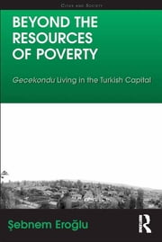 Beyond the Resources of Poverty - Gecekondu Living in the Turkish Capital ebook by Sebnem Eroglu