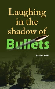 Laughing In The Shadow of Bullets ebook by Sunita Bali