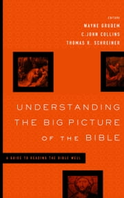 Understanding the Big Picture of the Bible - A Guide to Reading the Bible Well ebook by J. Julius Scott Jr., John DelHousaye, Darrell L. Bock,...