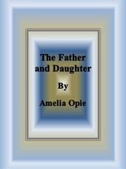 The Father and Daughter ebook by Amelia Opie