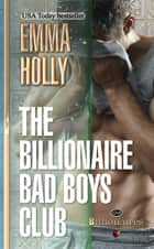 The Billionaire Bad Boys Club ebook by Emma Holly