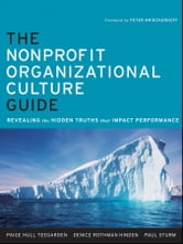 The Nonprofit Organizational Culture Guide - Revealing the Hidden Truths That Impact Performance ebook by Paige Hull Teegarden,Denice Rothman Hinden,Paul Sturm