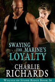 Swaying the Marine's Loyalty ebook by Charlie Richards