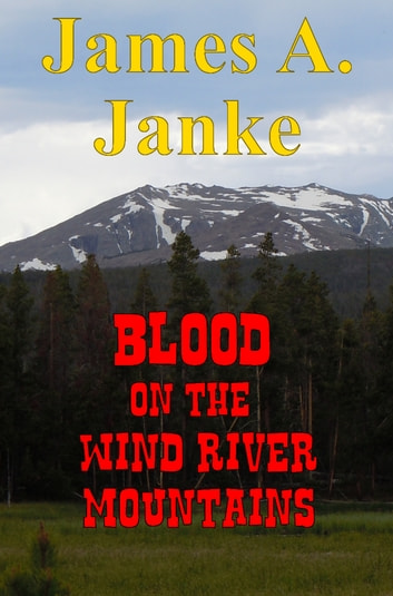 Blood on the Wind River Mountains ebook by James A. Janke