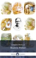 Complete Works of Beatrix Potter (Delphi Classics) ebook by Beatrix Potter,Delphi Classics