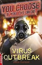 EDGE: You Choose If You Live or Die: Virus Outbreak ebook by Simon Chapman