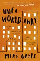 Half a World Away - The heart-warming, heart-breaking Richard and Judy Book Club selection ebook by Mike Gayle