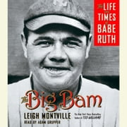The Big Bam - The Life and Times of Babe Ruth audiobook by Leigh Montville