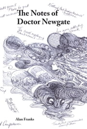 The Notes of Dr Newgate ebook by Alan Franks