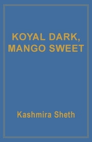 Koyal Dark, Mango Sweet ebook by Kashmira Sheth