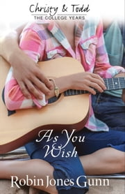 As You Wish (Christy and Todd: College Years Book #2) ebook by Robin Jones Gunn