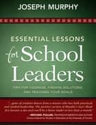 Essential Lessons for School Leaders - Tips for Courage, Finding Solutions, and Reaching Your Goals ebook by Joseph Murphy