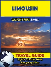 Limousin Travel Guide (Quick Trips Series) - Sights, Culture, Food, Shopping & Fun ebook by Crystal Stewart