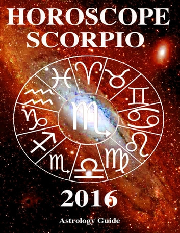 Horoscope 2016 - Scorpio ebook by Astrology Guide