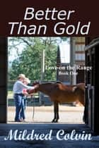 Better Than Gold eBook by Mildred Colvin