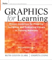 Graphics for Learning - Proven Guidelines for Planning, Designing, and Evaluating Visuals in Training Materials ebook by Ruth C. Clark,Chopeta Lyons