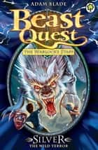 Beast Quest: Silver the Wild Terror - Series 9 Book 4 ebook by Adam Blade