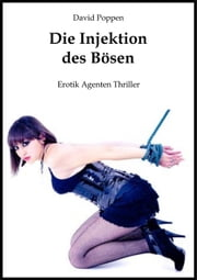 Die Injektion des Bösen (Erotik Agenten Thriller) ebook by David Poppen
