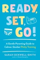 Ready, Set, Go! - A Gentle Parenting Guide to Calmer, Quicker Potty Training ebook by Sarah Ockwell-Smith