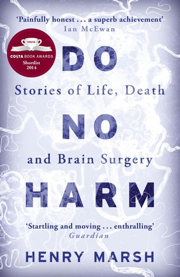 Do No Harm - Stories of Life, Death and Brain Surgery ebook by Henry Marsh