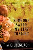 Someone Saved My Life Tonight - A Justice Security Short Story ebook by T. M. Bilderback