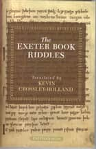 The Exeter Book Riddles ebook by Kevin Crossley-Holland
