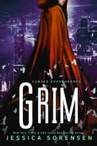 Grim - My Cursed Superhero Life, #1 ebook by Jessica Sorensen