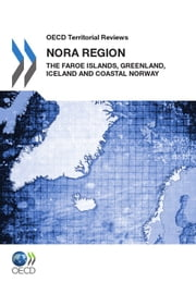 OECD Territorial Reviews: NORA Region 2011 - The Faroe Islands, Greenland, Iceland and Coastal Norway ebook by Collective