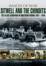 Stilwell and the Chindits: The Allies Campaign in Northern Burma 1943-1944 - Rare photographs from Wartime Archives ebook by Jon Diamond