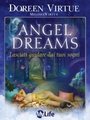 Angel Dreams - Lasciati guarire e assistere dai tuoi sogni Ebook di Doreen Virtue, Melissa Virtue