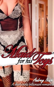Maid for his Toys (Billionaire, BBW, Toys) ebook by Audrey Nash