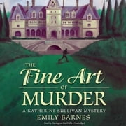 The Fine Art of Murder - A Katherine Sullivan Mystery audiobook by Emily Barnes