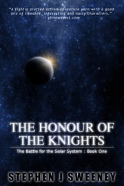 The Honour of the Knights (First Edition) (The Battle for the Solar System) ebook by Stephen J Sweeney