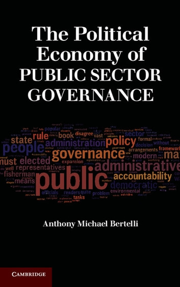 The Political Economy of Public Sector Governance ebook by Anthony Michael Bertelli