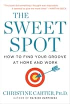 The Sweet Spot ebook by Christine Carter, Ph.D.