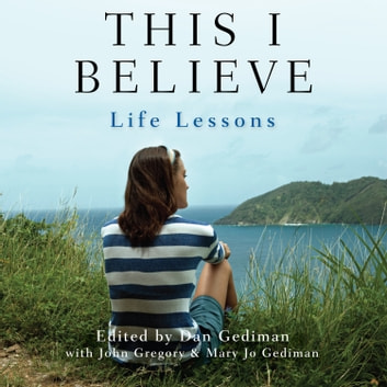 This I Believe: Life Lessons audiobook by
