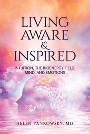 Living Aware & Inspired ebook by Helen Pankowsky, MD