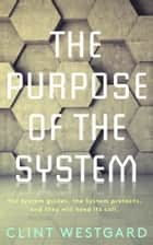 The Purpose of the System ebook by Clint Westgard