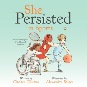 She Persisted in Sports - American Olympians Who Changed the Game audiobook by Chelsea Clinton