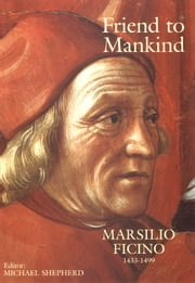 Friend to Mankind - Marsilio Ficino (1433-1499) ebook by